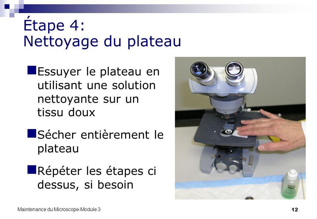12 Étape 4: Nettoyage du plateau Essuyer le plateau en utilisant une solution nettoyante sur un tissu doux Sécher entièrement le plateau Répéter les é