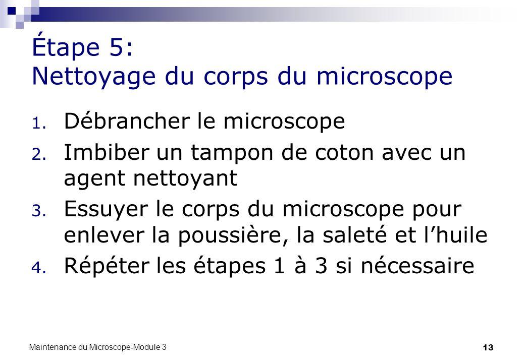 13 Étape 5: Nettoyage du corps du microscope 1. Débrancher le microscope 2. Imbiber un tampon de coton avec un agent nettoyant 3. Essuyer le corps du