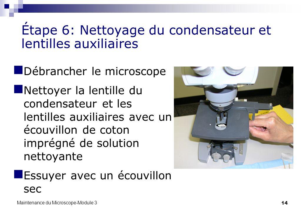 14 Étape 6: Nettoyage du condensateur et lentilles auxiliaires Débrancher le microscope Nettoyer la lentille du condensateur et les lentilles auxiliai