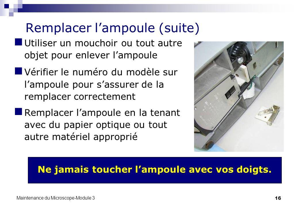 16 Remplacer lampoule (suite) Utiliser un mouchoir ou tout autre objet pour enlever lampoule Vérifier le numéro du modèle sur lampoule pour sassurer d