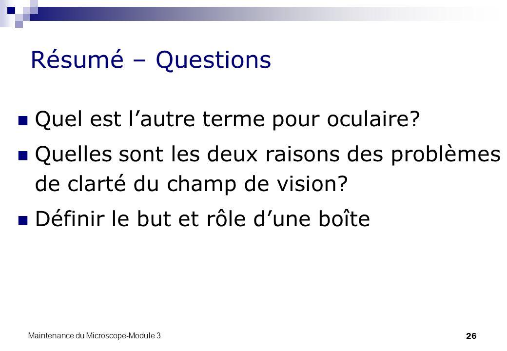 26 Résumé – Questions Quel est lautre terme pour oculaire? Quelles sont les deux raisons des problèmes de clarté du champ de vision? Définir le but et