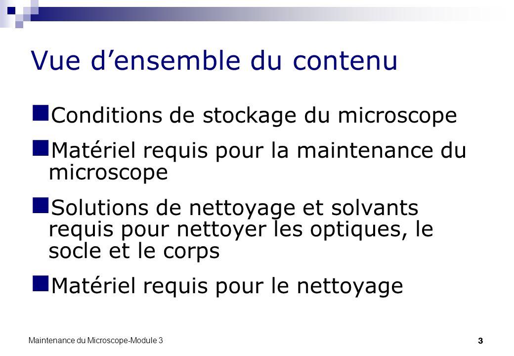 3 Vue densemble du contenu Conditions de stockage du microscope Matériel requis pour la maintenance du microscope Solutions de nettoyage et solvants r