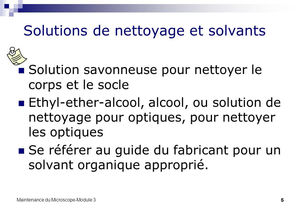 5 Solutions de nettoyage et solvants Solution savonneuse pour nettoyer le corps et le socle Ethyl-ether-alcool, alcool, ou solution de nettoyage pour