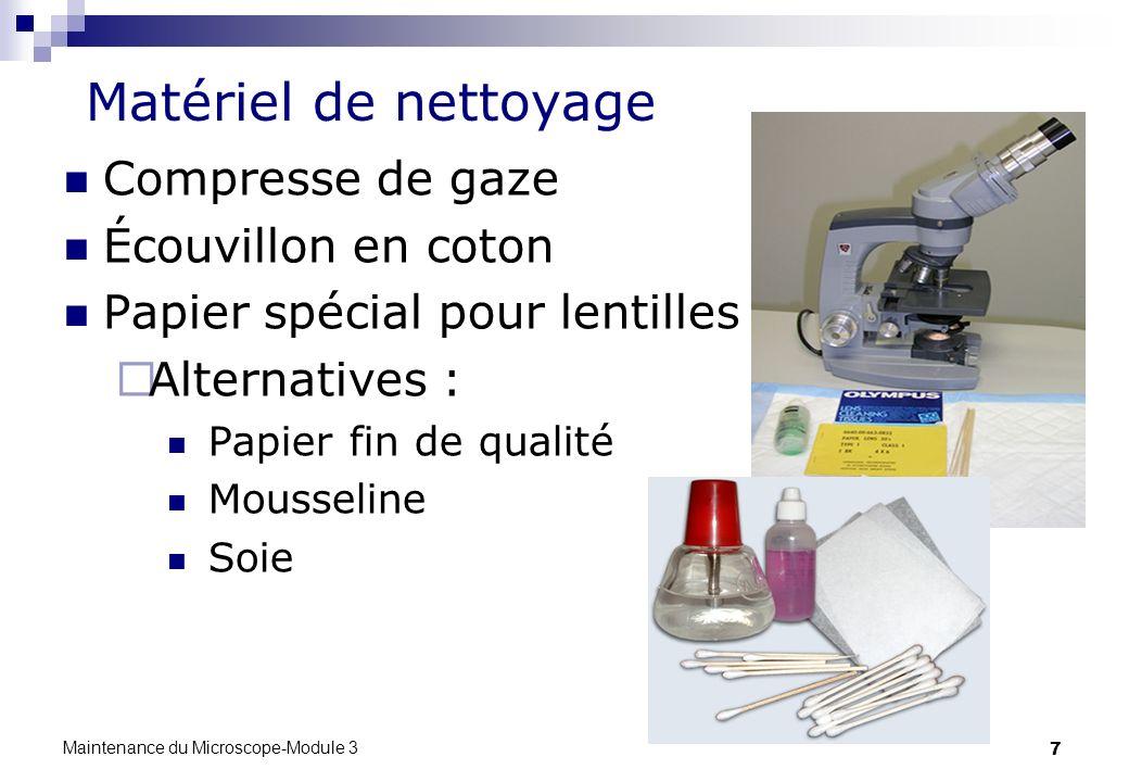 7 Matériel de nettoyage Compresse de gaze Écouvillon en coton Papier spécial pour lentilles Alternatives : Papier fin de qualité Mousseline Soie Maint