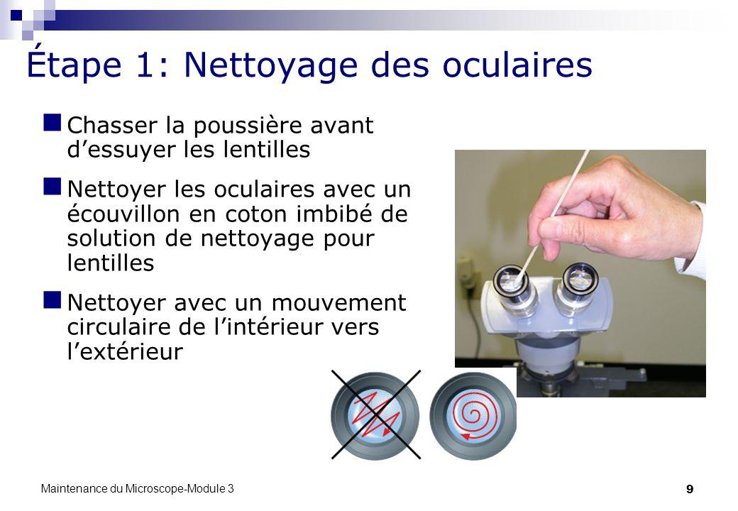9 Étape 1: Nettoyage des oculaires Chasser la poussière avant dessuyer les lentilles Nettoyer les oculaires avec un écouvillon en coton imbibé de solu