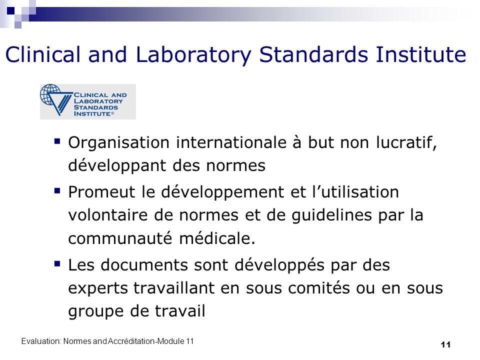 Evaluation: Normes and Accréditation-Module 11 11 Clinical and Laboratory Standards Institute Organisation internationale à but non lucratif, développ