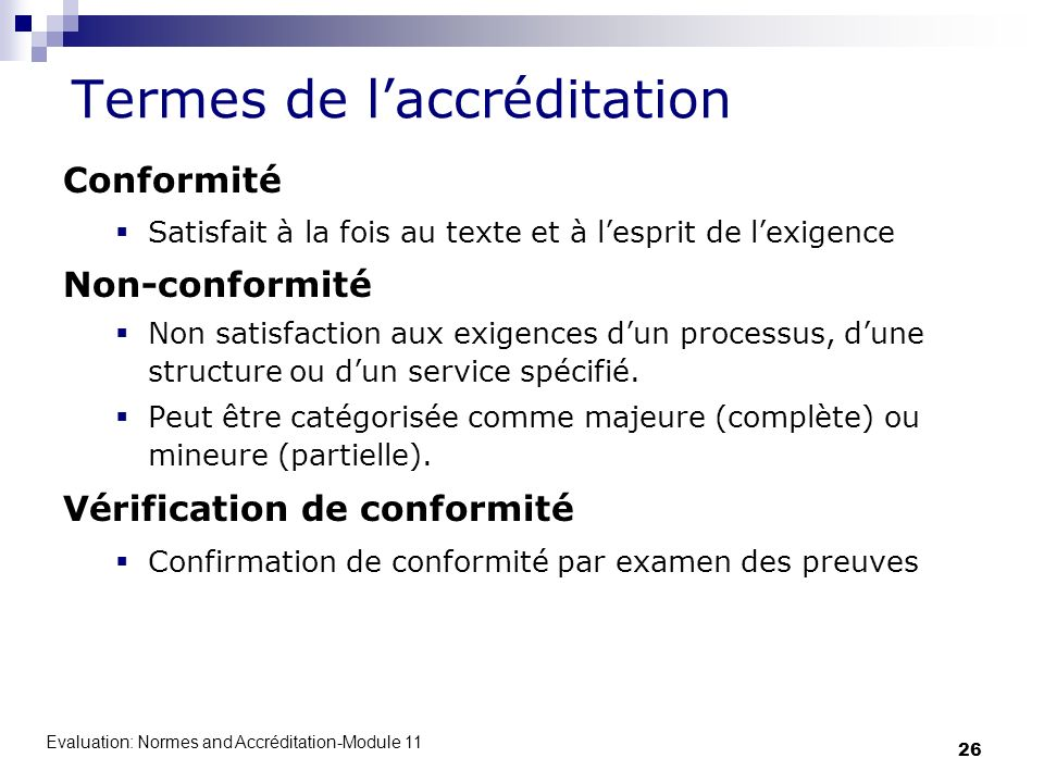 Evaluation: Normes and Accréditation-Module 11 26 Termes de laccréditation Conformité Satisfait à la fois au texte et à lesprit de lexigence Non-confo