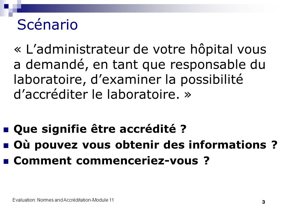 Evaluation: Normes and Accréditation-Module 11 3 Scénario « Ladministrateur de votre hôpital vous a demandé, en tant que responsable du laboratoire, d