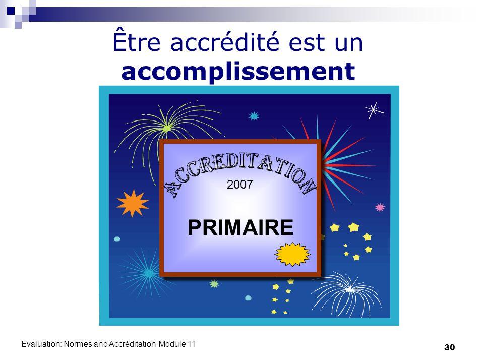 Evaluation: Normes and Accréditation-Module 11 30 2007 PRIMAIRE Être accrédité est un accomplissement