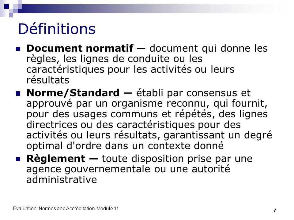 Evaluation: Normes and Accréditation-Module 11 7 Définitions Document normatif document qui donne les règles, les lignes de conduite ou les caractéris