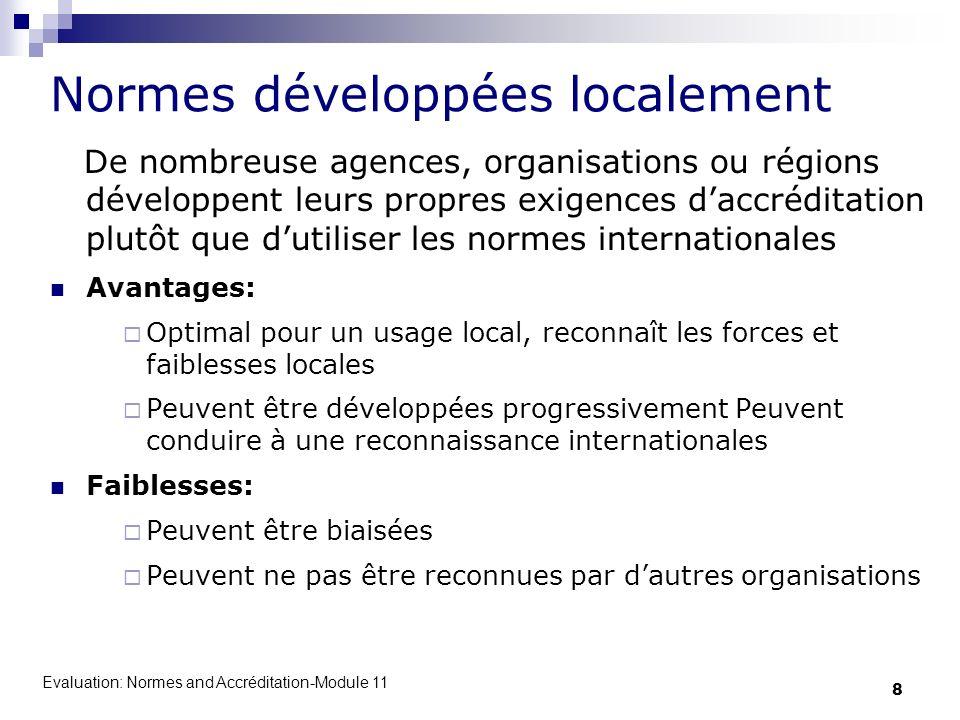 Evaluation: Normes and Accréditation-Module 11 8 Normes développées localement De nombreuse agences, organisations ou régions développent leurs propre