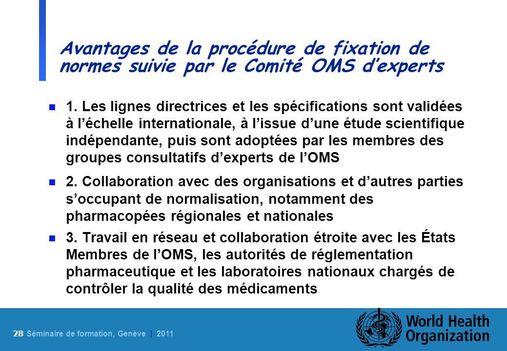 28 S éminaire de formation, Genève | 2011 Avantages de la procédure de fixation de normes suivie par le Comité OMS dexperts n 1. Les lignes directrice