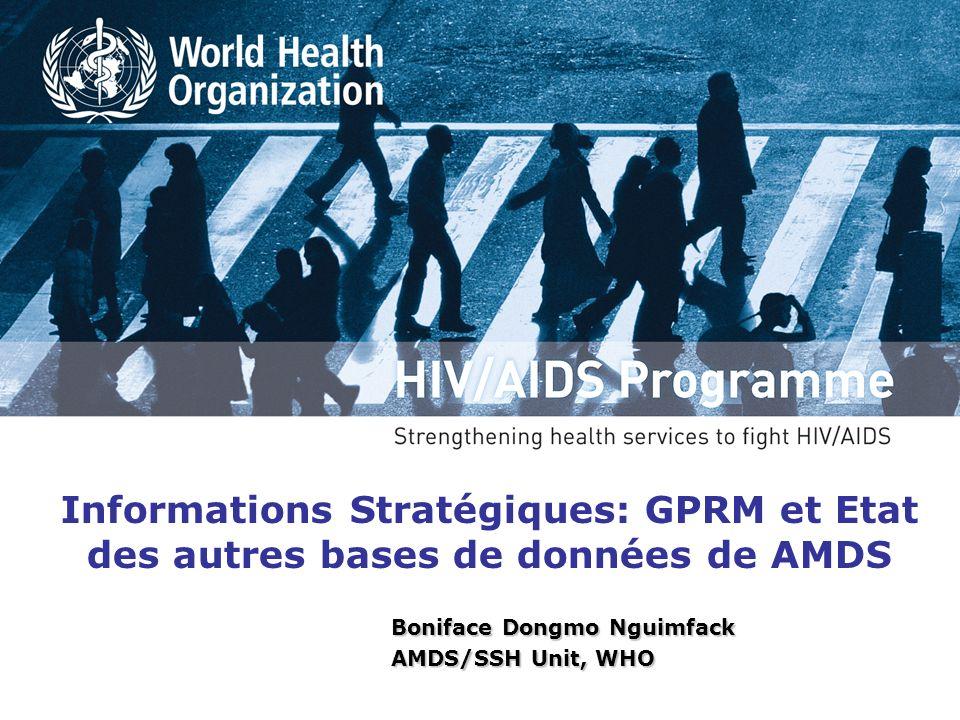 Informations Stratégiques: GPRM et Etat des autres bases de données de AMDS Boniface Dongmo Nguimfack AMDS/SSH Unit, WHO