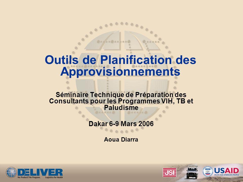 Outils de Planification des Approvisionnements Séminaire Technique de Préparation des Consultants pour les Programmes VIH, TB et Paludisme Dakar 6-9 M