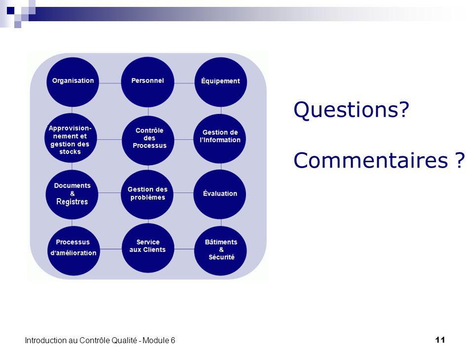 11 Questions? Commentaires ? Introduction au Contrôle Qualité - Module 6