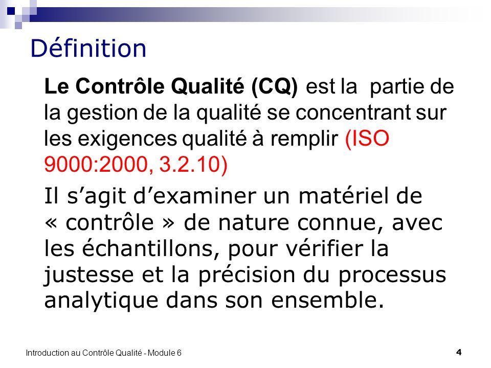 4 Définition Le Contrôle Qualité (CQ) est la partie de la gestion de la qualité se concentrant sur les exigences qualité à remplir (ISO 9000:2000, 3.2