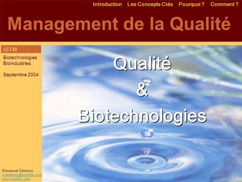 Emmanuel Delannoy e.delannoy@noolithic.com www.noolithic.com Management de la Qualité Qualité&Biotechnologies Introduction Les Concepts Clés Pourquoi