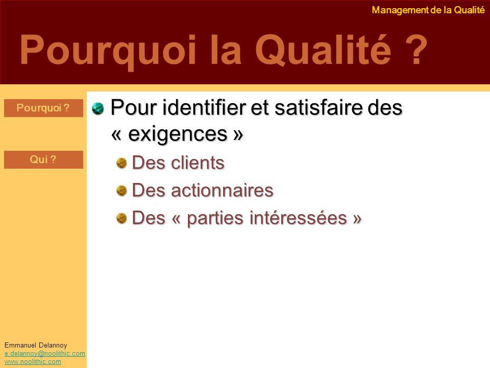 Management de la Qualité Emmanuel Delannoy e.delannoy@noolithic.com www.noolithic.com Pourquoi la Qualité ? Pour identifier et satisfaire des « exigen