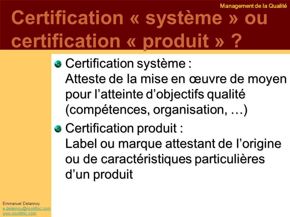 Management de la Qualité Emmanuel Delannoy e.delannoy@noolithic.com www.noolithic.com Certification « système » ou certification « produit » ? Certifi