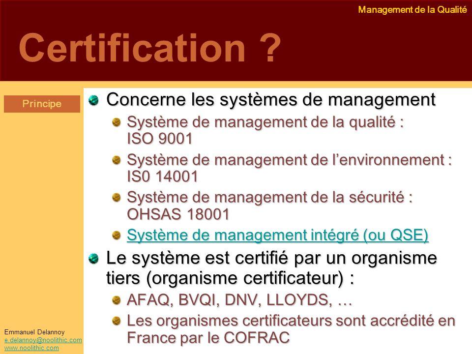 Management de la Qualité Emmanuel Delannoy e.delannoy@noolithic.com www.noolithic.com Certification ? Concerne les systèmes de management Système de m