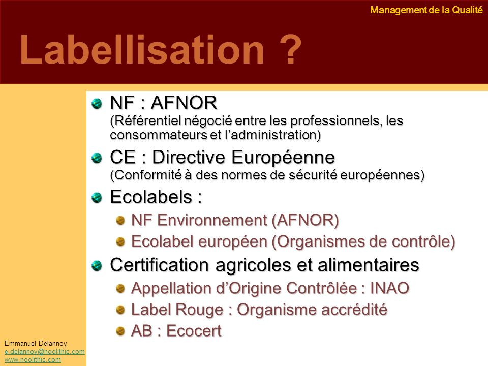 Management de la Qualité Emmanuel Delannoy e.delannoy@noolithic.com www.noolithic.com Labellisation ? NF : AFNOR (Référentiel négocié entre les profes