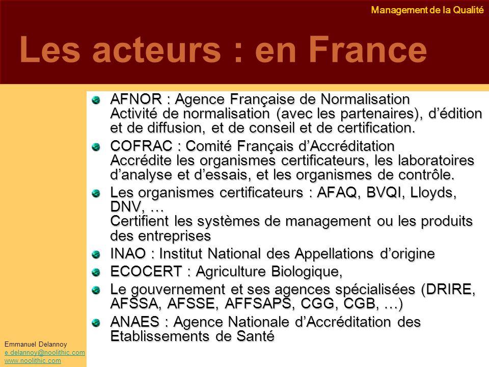 Management de la Qualité Emmanuel Delannoy e.delannoy@noolithic.com www.noolithic.com Les acteurs : en France AFNOR : Agence Française de Normalisatio