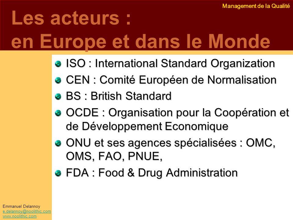 Management de la Qualité Emmanuel Delannoy e.delannoy@noolithic.com www.noolithic.com Les acteurs : en Europe et dans le Monde ISO : International Sta