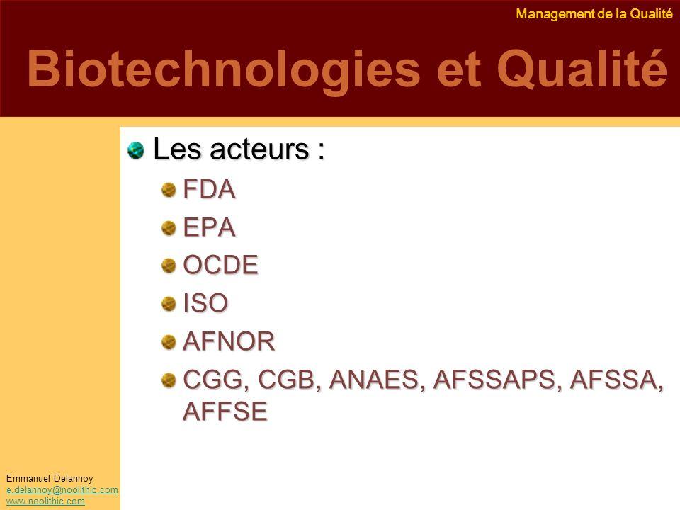 Management de la Qualité Emmanuel Delannoy e.delannoy@noolithic.com www.noolithic.com Biotechnologies et Qualité Les acteurs : FDAEPAOCDEISOAFNOR CGG,