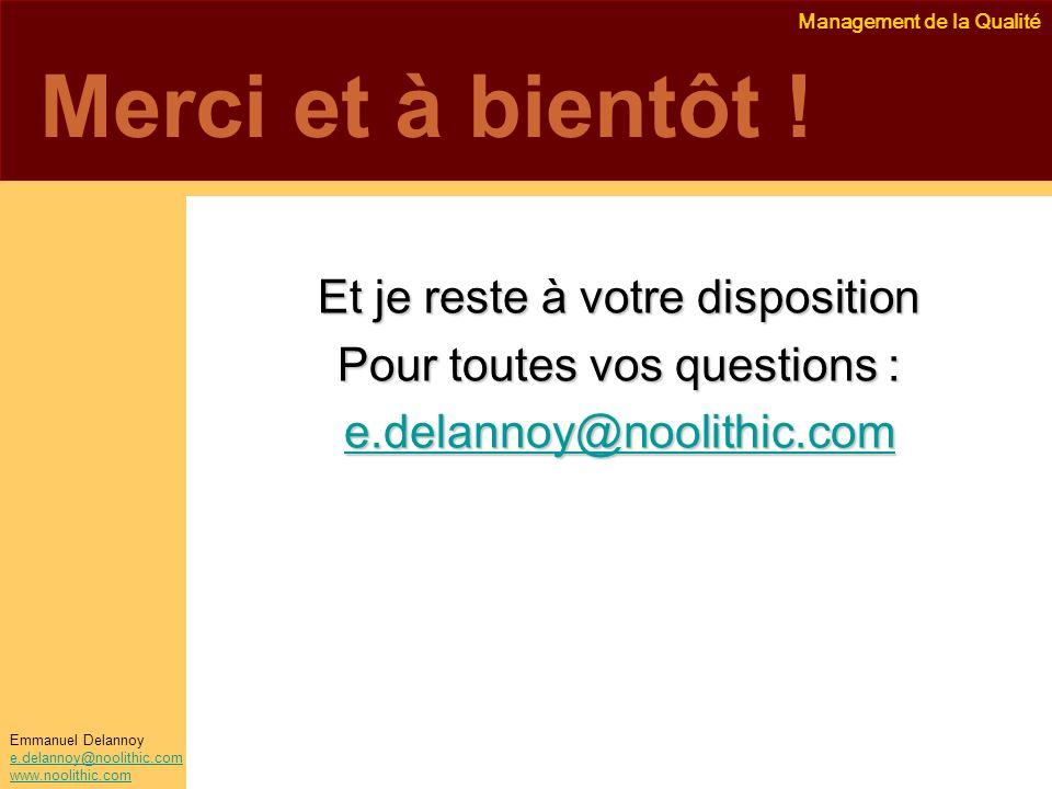 Management de la Qualité Emmanuel Delannoy e.delannoy@noolithic.com www.noolithic.com Merci et à bientôt ! Et je reste à votre disposition Pour toutes
