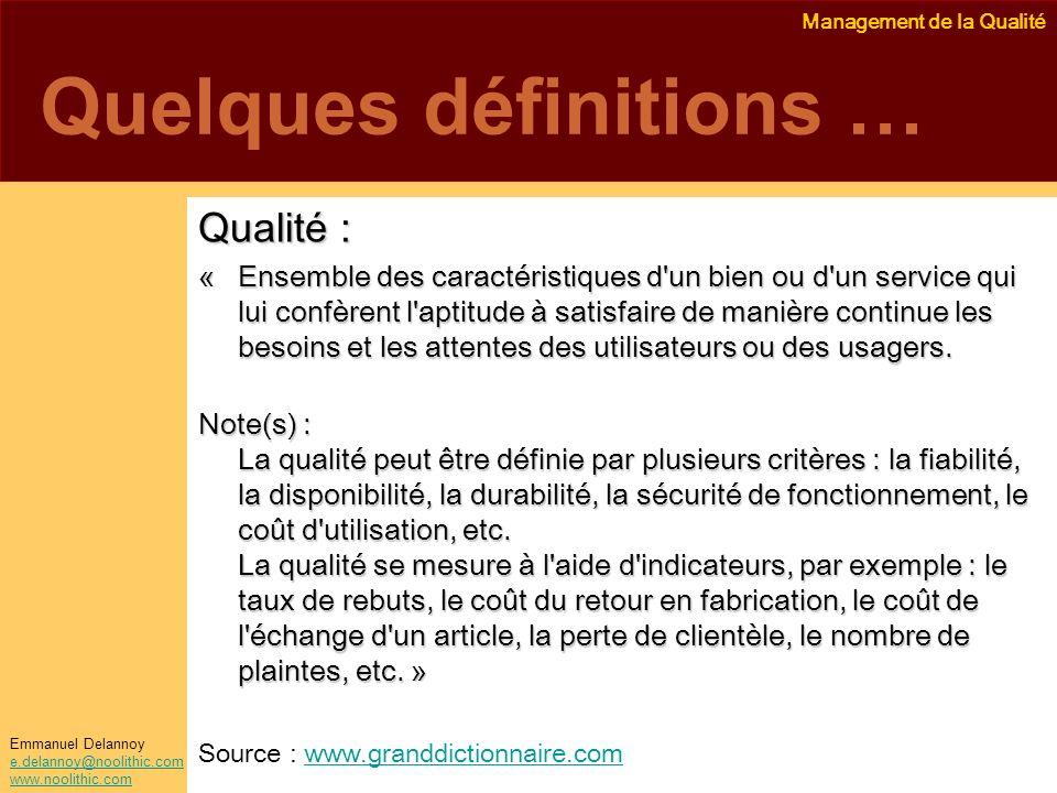 Management de la Qualité Emmanuel Delannoy e.delannoy@noolithic.com www.noolithic.com Quelques définitions … Qualité : « Ensemble des caractéristiques