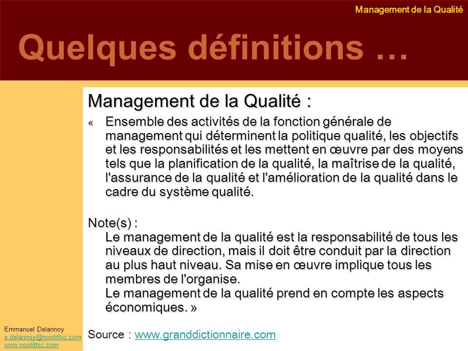 Management de la Qualité Emmanuel Delannoy e.delannoy@noolithic.com www.noolithic.com Quelques définitions … Management de la Qualité : « Ensemble des
