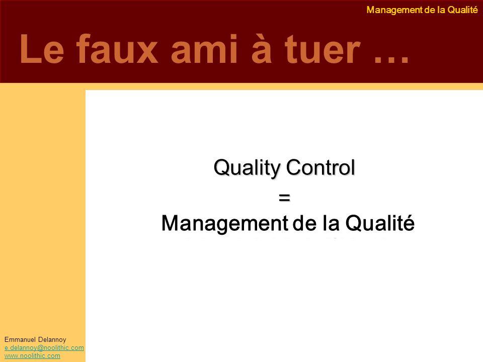Management de la Qualité Emmanuel Delannoy e.delannoy@noolithic.com www.noolithic.com Le faux ami à tuer … Quality Control = Contrôle de la Qualité Ma