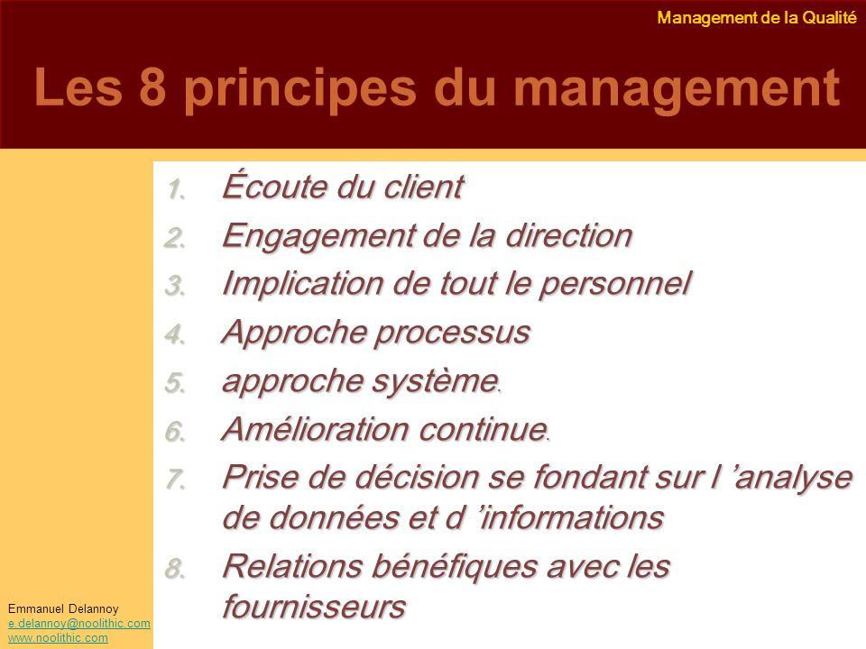 Management de la Qualité Emmanuel Delannoy e.delannoy@noolithic.com www.noolithic.com Les 8 principes du management 1. Écoute du client 2. Engagement