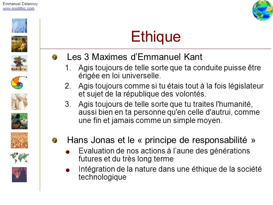 Emmanuel Delannoy www.noolithic.com Ethique Les 3 Maximes dEmmanuel Kant 1.Agis toujours de telle sorte que ta conduite puisse être érigée en loi univ