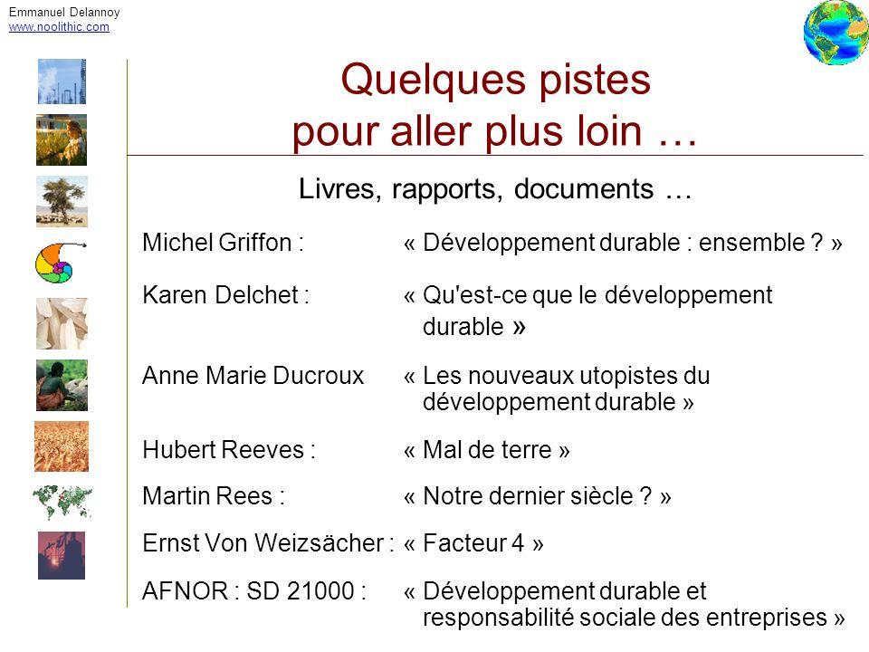 Emmanuel Delannoy www.noolithic.com Quelques pistes pour aller plus loin … Livres, rapports, documents … Michel Griffon :« Développement durable : ens