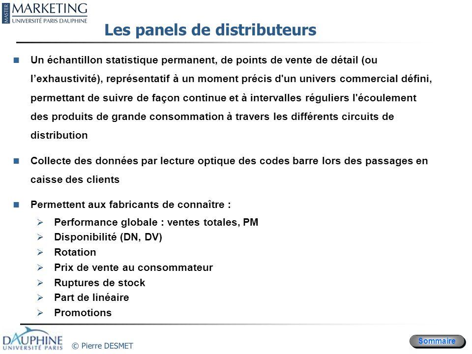 Sommaire © Pierre DESMET Les panels de distributeurs Un échantillon statistique permanent, de points de vente de détail (ou lexhaustivité), représenta