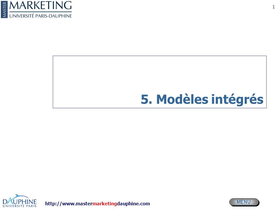 http://www.mastermarketingdauphine.com MENU 1 5. Modèles intégrés