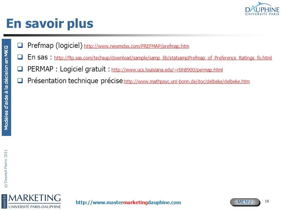 MENU Modèles daide à la décision en MKG http://www.mastermarketingdauphine.com © Desmet Pierre 2011 16 En savoir plus Prefmap (logiciel) http://www.ne