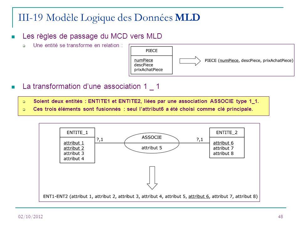 Les règles de passage du MCD vers MLD Une entité se transforme en relation : La transformation dune association 1 _ 1 Soient deux entités : ENTITE1 et