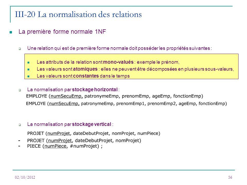 02/10/201256 III-20 La normalisation des relations La première forme normale 1NF Une relation qui est de première forme normale doit posséder les prop