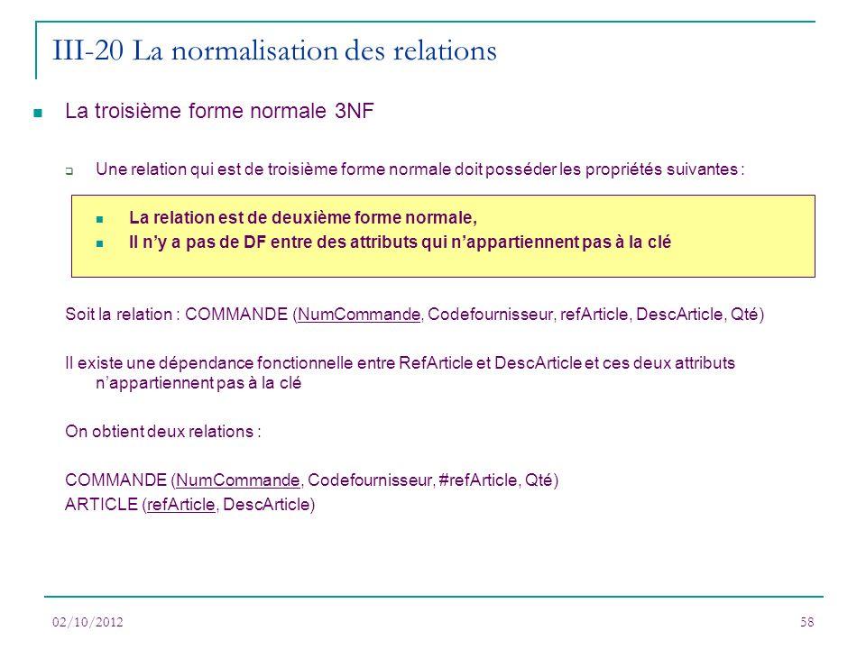 La troisième forme normale 3NF Une relation qui est de troisième forme normale doit posséder les propriétés suivantes : La relation est de deuxième fo