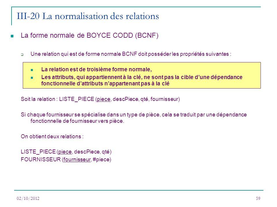 La forme normale de BOYCE CODD (BCNF) Une relation qui est de forme normale BCNF doit posséder les propriétés suivantes : La relation est de troisième
