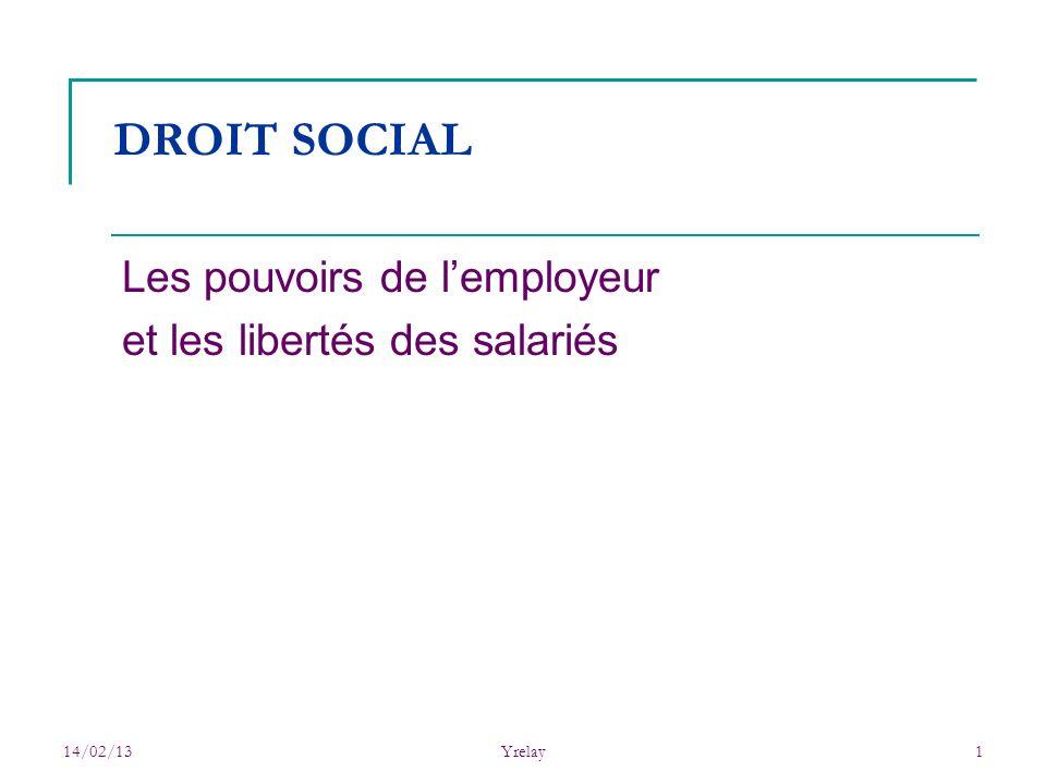 14/02/13Yrelay1 DROIT SOCIAL Les pouvoirs de lemployeur et les libertés des salariés