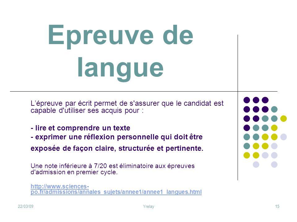 22/03/09Yrelay15 Epreuve de langue Lépreuve par écrit permet de s'assurer que le candidat est capable d'utiliser ses acquis pour : - lire et comprendr