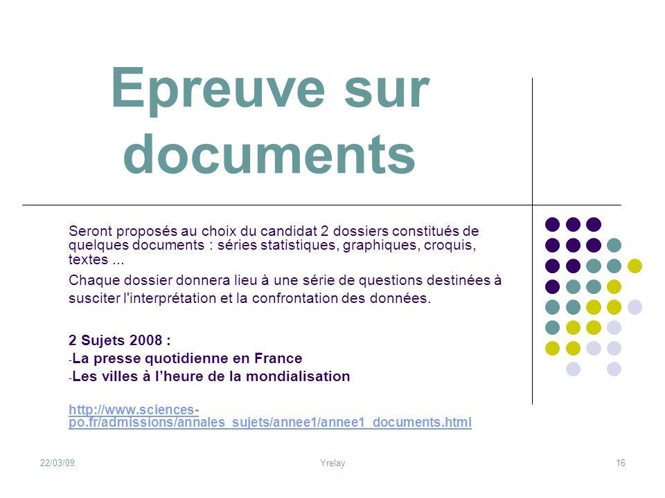 22/03/09Yrelay16 Epreuve sur documents Seront proposés au choix du candidat 2 dossiers constitués de quelques documents : séries statistiques, graphiq