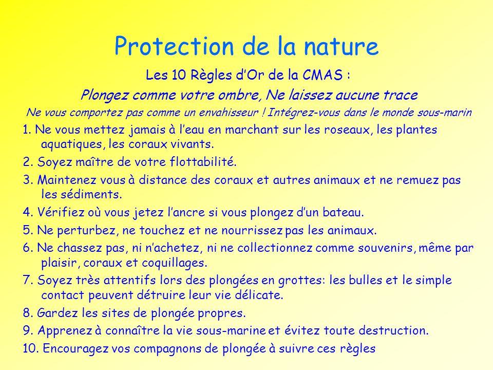 Protection de la nature Les 10 Règles dOr de la CMAS : Plongez comme votre ombre, Ne laissez aucune trace Ne vous comportez pas comme un envahisseur !