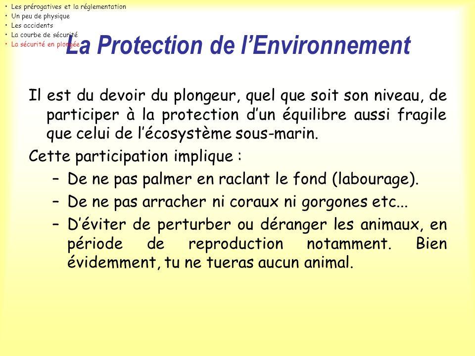 La Protection de lEnvironnement Il est du devoir du plongeur, quel que soit son niveau, de participer à la protection dun équilibre aussi fragile que