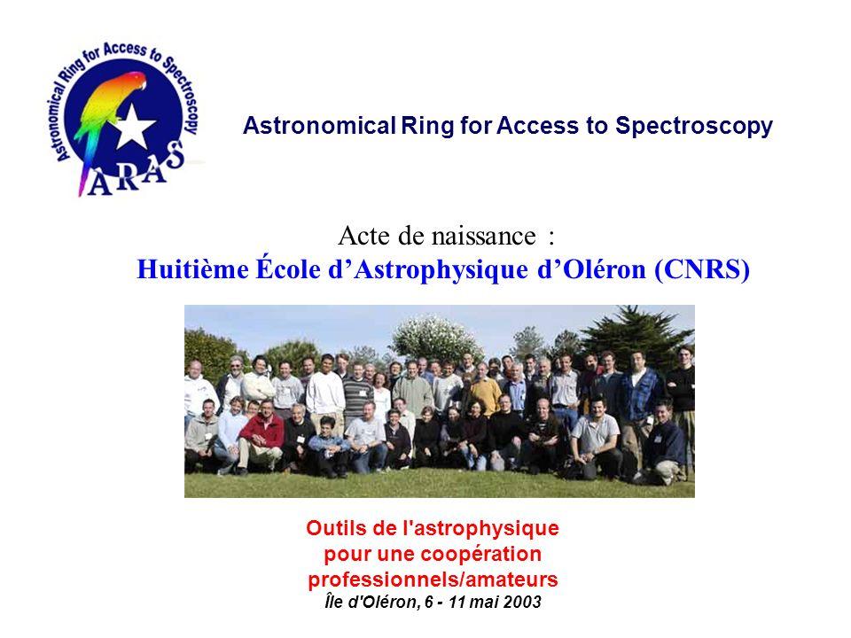 Astronomical Ring for Access to Spectroscopy Acte de naissance : Huitième École dAstrophysique dOléron (CNRS) Outils de l'astrophysique pour une coopé
