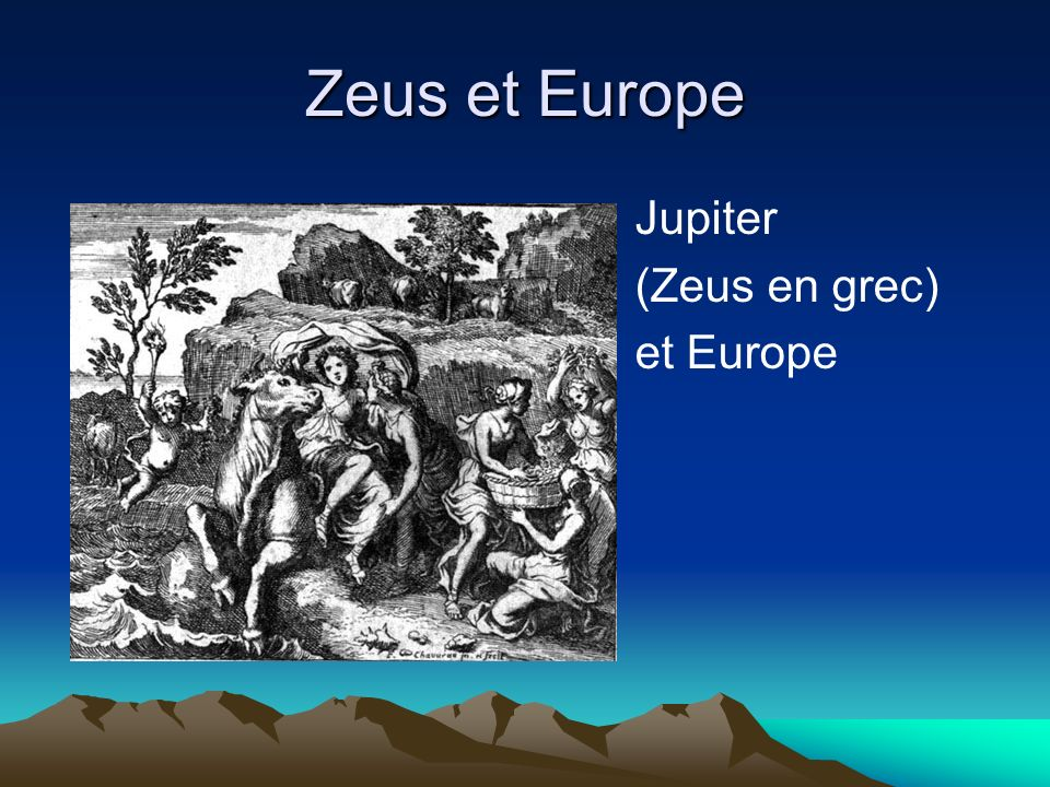 Zeus et Europe Jupiter (Zeus en grec) et Europe