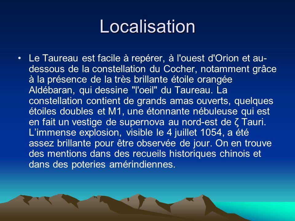 Localisation Le Taureau est facile à repérer, à l'ouest d'Orion et au- dessous de la constellation du Cocher, notamment grâce à la présence de la très